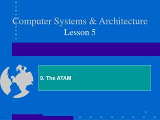 Computer Systems & Architecture Lesson 5