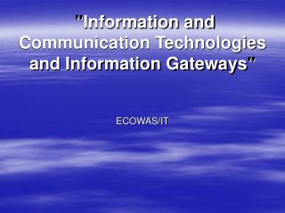 """ Information and Communication Technologies and Information Gateways """