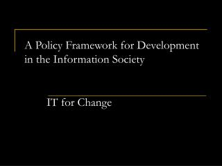 A Policy Framework for Development in the Information Society