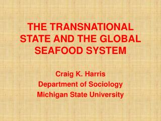 THE TRANSNATIONAL STATE AND THE GLOBAL SEAFOOD SYSTEM