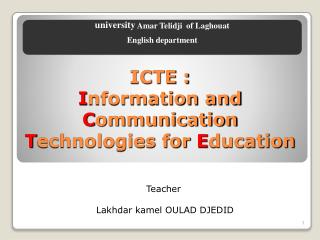 ICTE : I nformation and  C ommunication  T echnologies for  E ducation