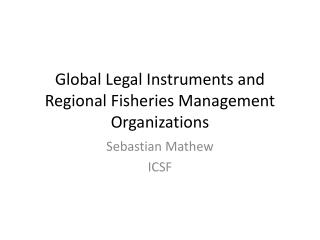 Global Legal  I nstruments and Regional Fisheries Management Organizations