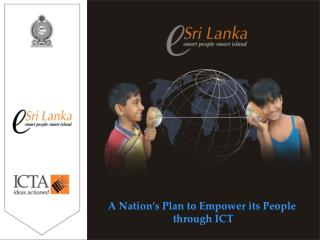 A Nation's Plan to Empower its People  through ICT