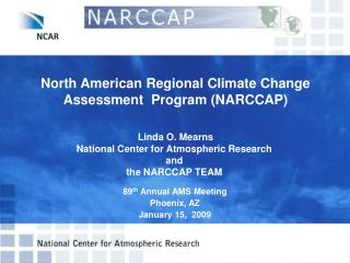 North American Regional Climate Change  Assessment  Program (NARCCAP) Linda O. Mearns