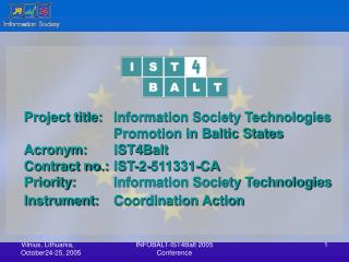 Project title:	Information Society Technologies 			Promotion in Baltic States Acronym:	IST4Balt
