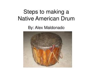 Steps to making a  Native American Drum