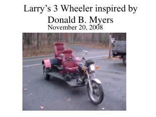 Larry's 3 Wheeler inspired by Donald B. Myers