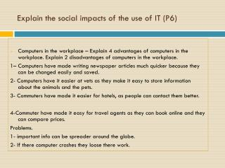 Explain the social impacts of the use of IT (P6)
