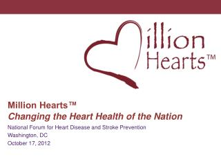 Million Hearts™ Changing the Heart Health of the Nation