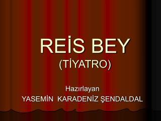 REİS BEY (TİYATRO)