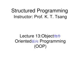 Structured Programming Instructor: Prof. K. T. Tsang