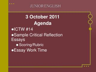 3 October 2011 Agenda ICTW #14 Sample Critical Reflection Essays Scoring/Rubric Essay Work Time