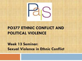 PO377 Ethnic Conflict and Political Violence Week 13 Seminar:  Sexual Violence in Ethnic Conflict