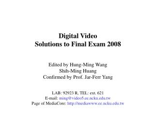 Digital Video Solutions to Final Exam 2008 Edited by Hung-Ming Wang Shih-Ming Huang