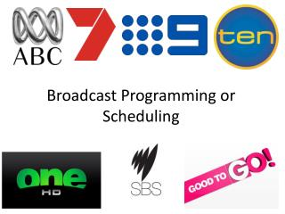 Broadcast Programming or Scheduling