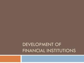 Development of Financial Institutions