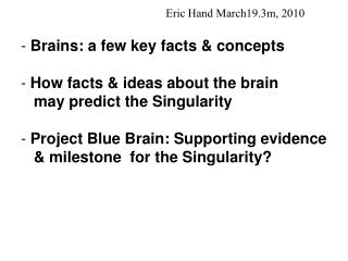 Eric Hand March19.3m, 2010  Brains: a few key facts & concepts  How facts & ideas about the brain    may predict