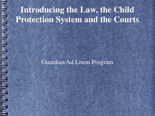 Introducing the Law, the Child Protection System and the Courts