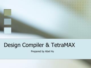 Design Compiler & TetraMAX