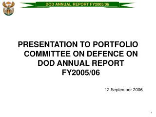 PRESENTATION TO PORTFOLIO COMMITTEE ON DEFENCE ON DOD ANNUAL REPORT  FY2005/06 12 September 2006