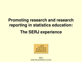 Promoting research and research reporting in statistics education:  The SERJ experience