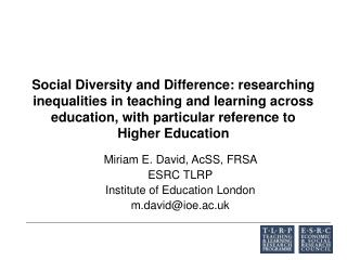 Miriam E. David, AcSS, FRSA  ESRC TLRP Institute of Education London m.david@ioe.ac.uk
