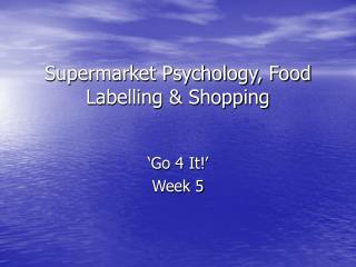 Supermarket Psychology, Food Labelling & Shopping