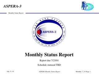 Monthly Status Report Report due 7/25/01 Schedule statused TBD