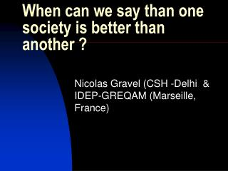 When can we say than one society is better than another ?