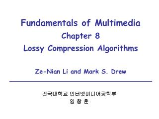 Fundamentals of Multimedia Chapter 8 Lossy Compression Algorithms Ze-Nian Li and Mark S. Drew