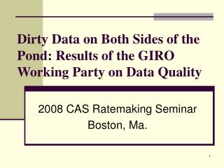 Dirty Data on Both Sides of the Pond: Results of the GIRO Working Party on Data Quality