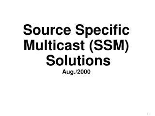 Source Specific Multicast (SSM)  Solutions Aug./2000