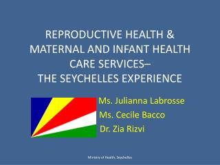 REPRODUCTIVE HEALTH &  MATERNAL AND INFANT HEALTH CARE SERVICES– THE SEYCHELLES EXPERIENCE