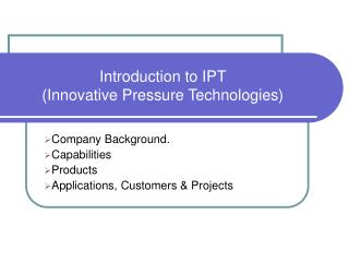 Introduction to IPT (Innovative Pressure Technologies)