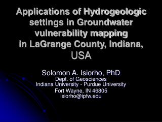 Solomon A. Isiorho, PhD Dept. of Geosciences Indiana University - Purdue University