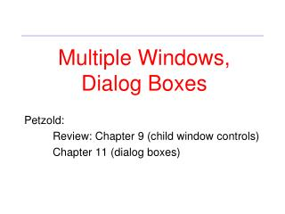 Petzold: 	Review: Chapter 9 (child window controls)  	Chapter 11 (dialog boxes)