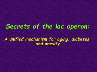 Secrets of the lac operon: A unified mechanism for aging, diabetes, and obesity