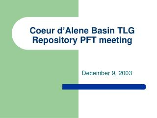 Coeur d'Alene Basin TLG Repository PFT meeting