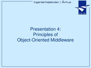 Presentation 4: Principles of Object-Oriented Middleware