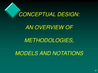 CONCEPTUAL DESIGN: AN OVERVIEW OF METHODOLOGIES, MODELS AND NOTATIONS