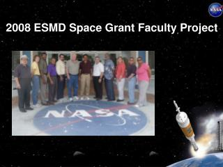 2008 ESMD Space Grant Faculty Project