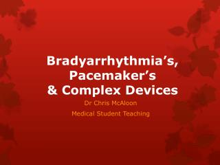 Bradyarrhythmia's, Pacemaker's  & Complex Devices