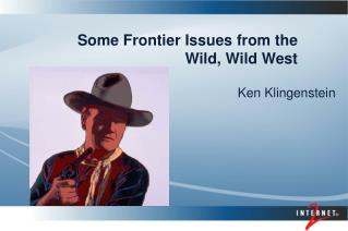 Some Frontier Issues from the Wild, Wild West
