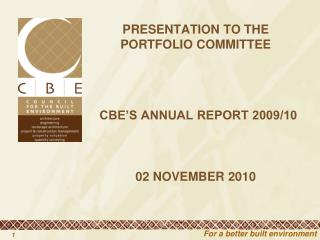 PRESENTATION TO THE PORTFOLIO COMMITTEE  CBE'S ANNUAL REPORT 2009/10  02 NOVEMBER 2010