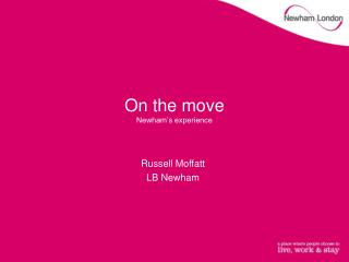 On the move  Newham's experience
