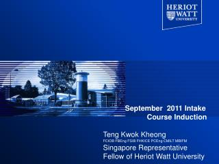 September  2011 Intake  		Course Induction Teng Kwok Kheong