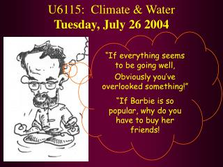 U6115:  Climate & Water Tuesday, July 26 2004