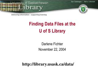 Finding Data Files at the U of S Library Darlene Fichter November 22, 2004