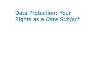 Data Protection: Your Rights as a  Data Subject