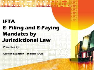 IFTA E- Filing and E-Paying Mandates by Jurisdictional Law